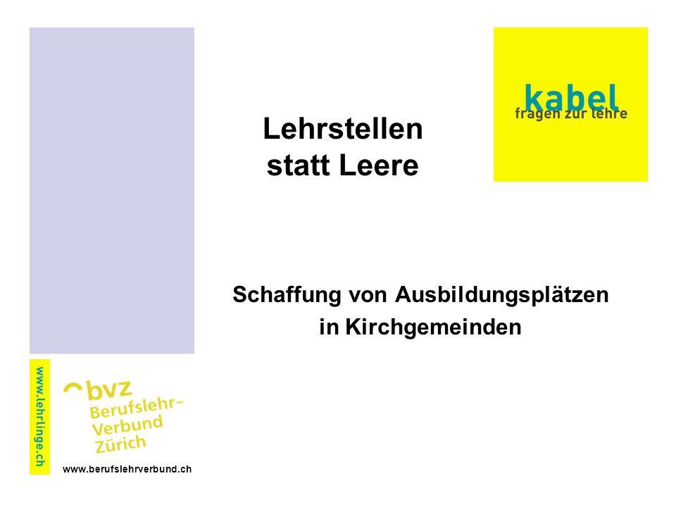 www.berufslehrverbund.ch Lehrstellen statt Leere Schaffung von Ausbildungsplätzen in Kirchgemeinden