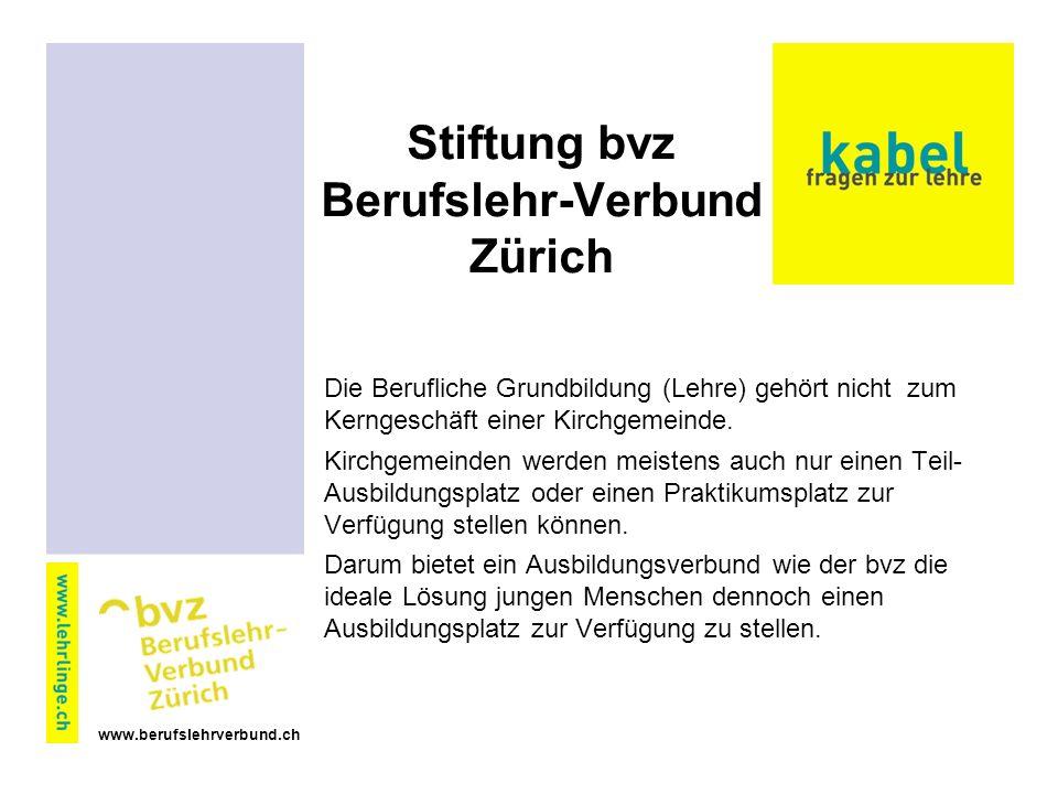 www.berufslehrverbund.ch Stiftung bvz Berufslehr-Verbund Zürich Die Berufliche Grundbildung (Lehre) gehört nicht zum Kerngeschäft einer Kirchgemeinde.