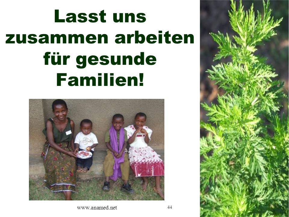 44 Lasst uns zusammen arbeiten für gesunde Familien! www.anamed.net