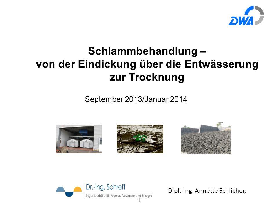 1 Schlammbehandlung – von der Eindickung über die Entwässerung zur Trocknung September 2013/Januar 2014 Dipl.-Ing. Annette Schlicher,