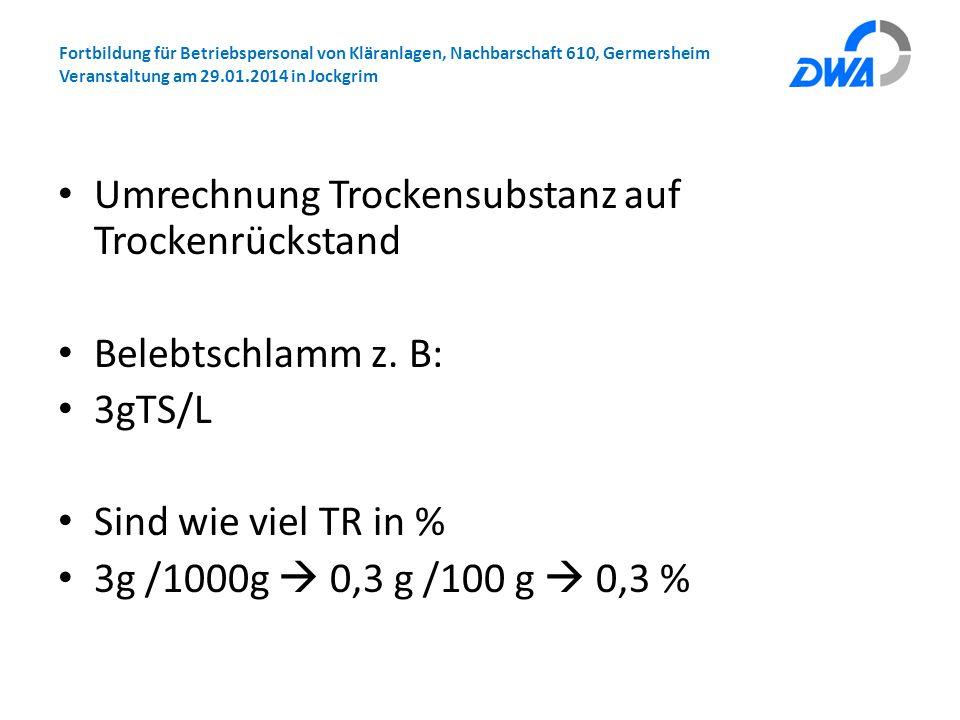 Fortbildung für Betriebspersonal von Kläranlagen, Nachbarschaft 610, Germersheim Veranstaltung am 29.01.2014 in Jockgrim Umrechnung Trockensubstanz au