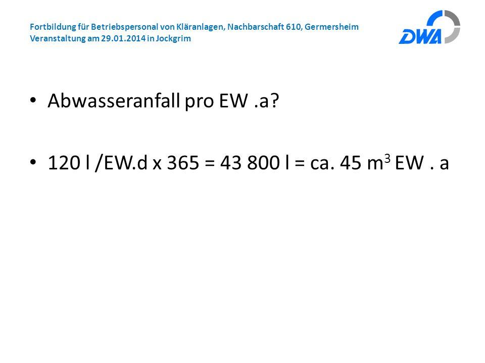 Fortbildung für Betriebspersonal von Kläranlagen, Nachbarschaft 610, Germersheim Veranstaltung am 29.01.2014 in Jockgrim Abwasseranfall pro EW.a? 120