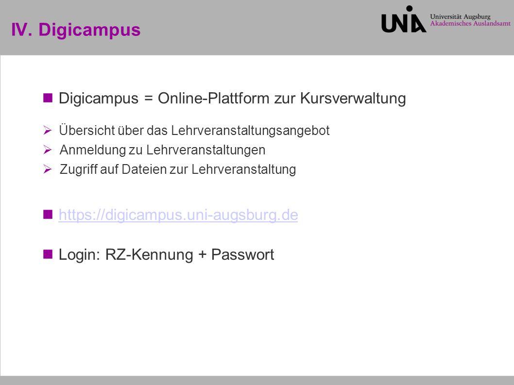 IV. Digicampus Digicampus = Online-Plattform zur Kursverwaltung  Übersicht über das Lehrveranstaltungsangebot  Anmeldung zu Lehrveranstaltungen  Zu