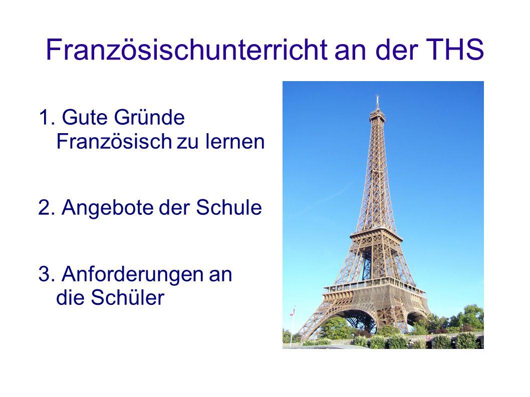 Französischunterricht an der THS 1. Gute Gründe Französisch zu lernen 2.