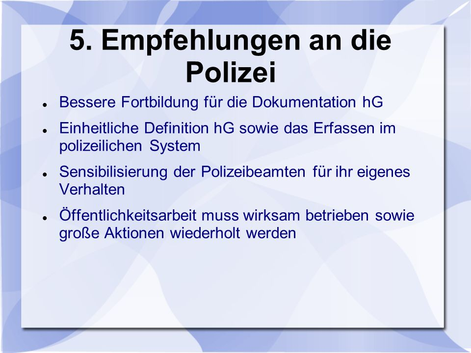 5. Empfehlungen an die Polizei Bessere Fortbildung für die Dokumentation hG Einheitliche Definition hG sowie das Erfassen im polizeilichen System Sens