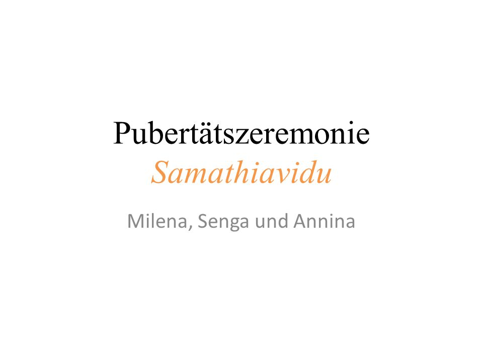 Pubertätszeremonie Samathiavidu Milena, Senga und Annina