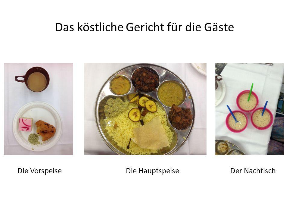 Das köstliche Gericht für die Gäste Die VorspeiseDie HauptspeiseDer Nachtisch