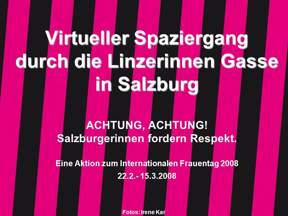 Fotos: Irene Kar Virtueller Spaziergang durch die Linzerinnen Gasse in Salzburg Virtueller Spaziergang durch die Linzerinnen Gasse in Salzburg ACHTUNG, ACHTUNG.