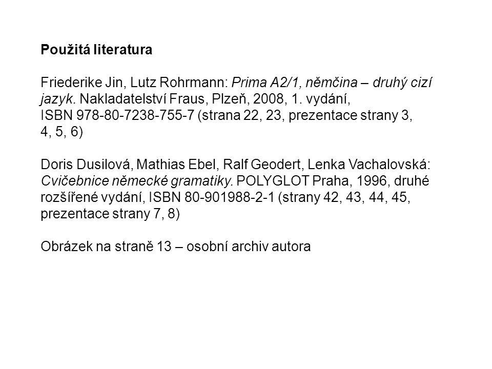 Použitá literatura Friederike Jin, Lutz Rohrmann: Prima A2/1, němčina – druhý cizí jazyk. Nakladatelství Fraus, Plzeň, 2008, 1. vydání, ISBN 978-80-72