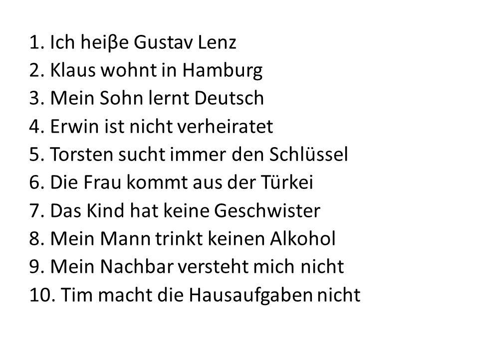 1. Ich heiβe Gustav Lenz 2. Klaus wohnt in Hamburg 3.