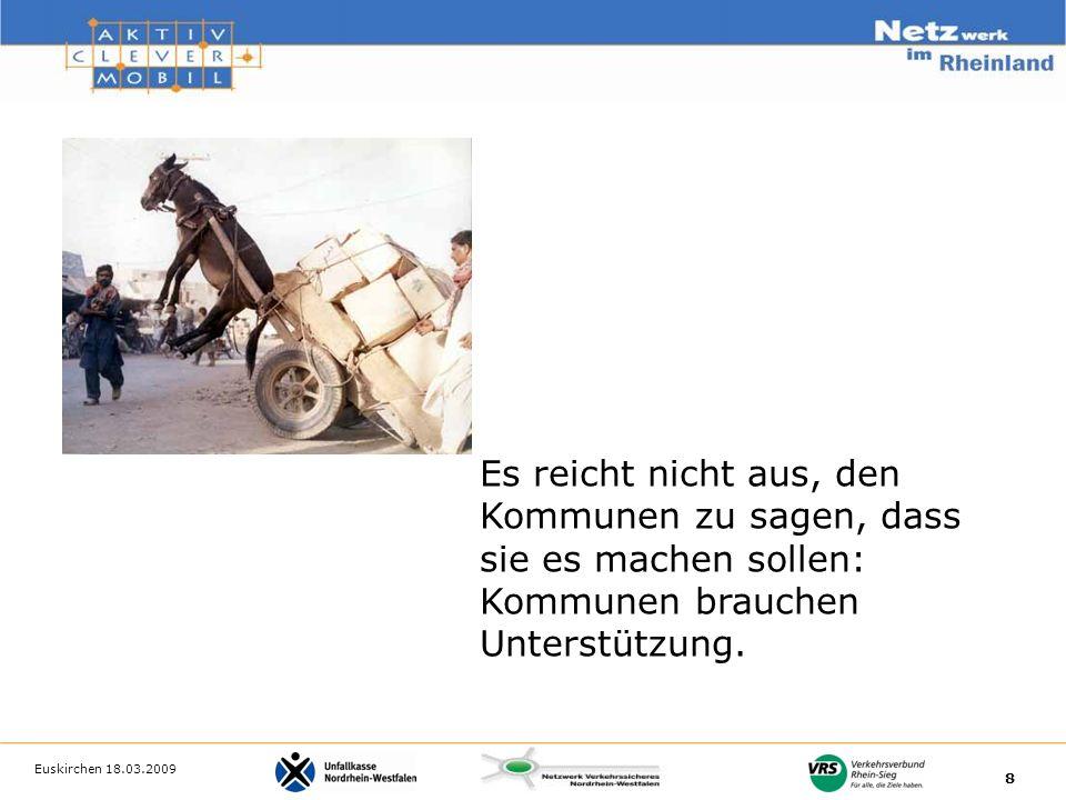 Euskirchen 18.03.2009 8 Es reicht nicht aus, den Kommunen zu sagen, dass sie es machen sollen: Kommunen brauchen Unterstützung.