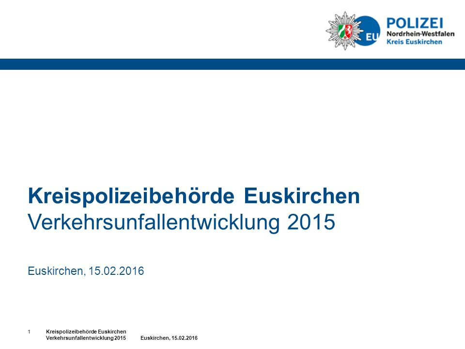 Kreispolizeibehörde Euskirchen Verkehrsunfallentwicklung 2015 Euskirchen, 15.02.2016 1
