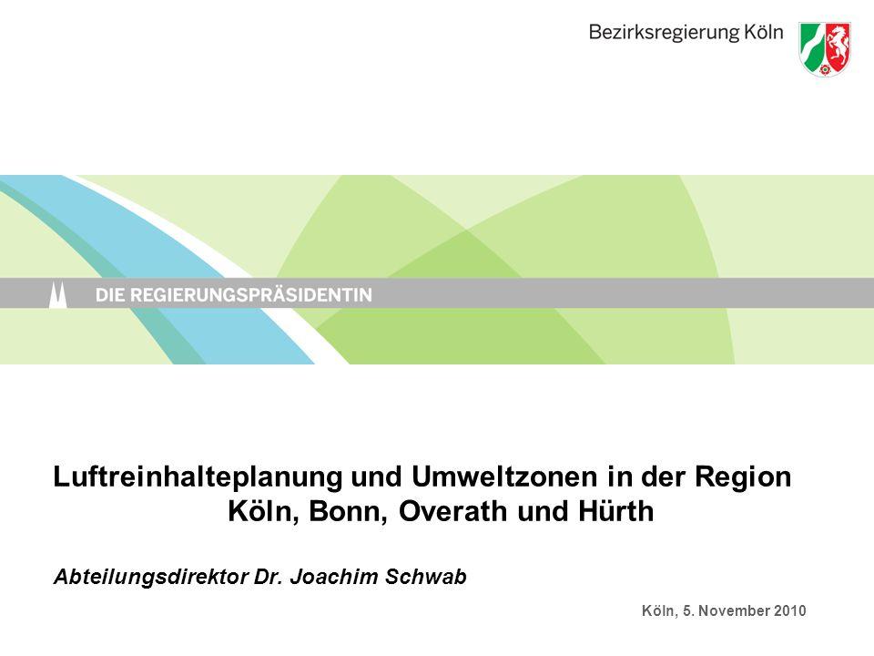 Luftreinhalteplanung und Umweltzonen in der Region Köln, Bonn, Overath und Hürth Abteilungsdirektor Dr.