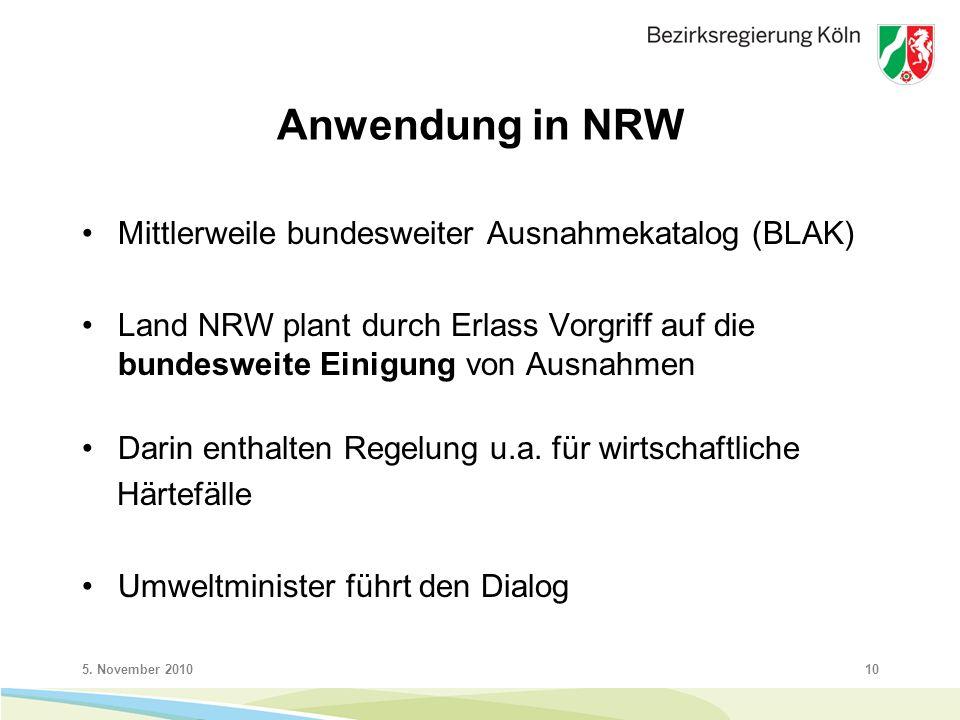 5. November 201010 Anwendung in NRW Mittlerweile bundesweiter Ausnahmekatalog (BLAK) Land NRW plant durch Erlass Vorgriff auf die bundesweite Einigung