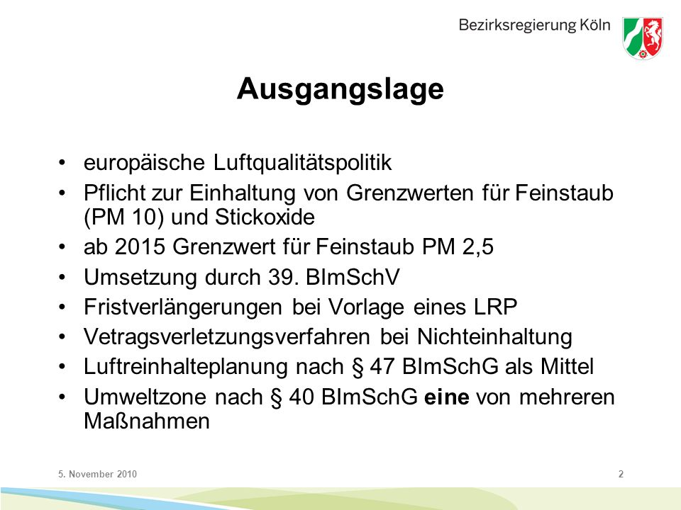 5. November 20102 Ausgangslage europäische Luftqualitätspolitik Pflicht zur Einhaltung von Grenzwerten für Feinstaub (PM 10) und Stickoxide ab 2015 Gr