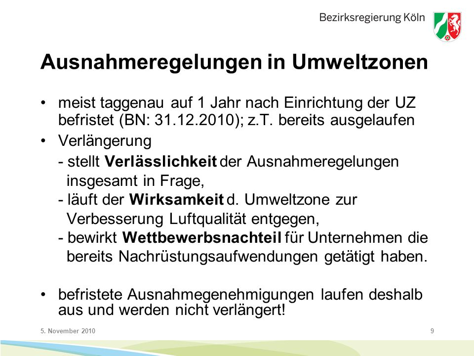 5. November 20109 Ausnahmeregelungen in Umweltzonen meist taggenau auf 1 Jahr nach Einrichtung der UZ befristet (BN: 31.12.2010); z.T. bereits ausgela