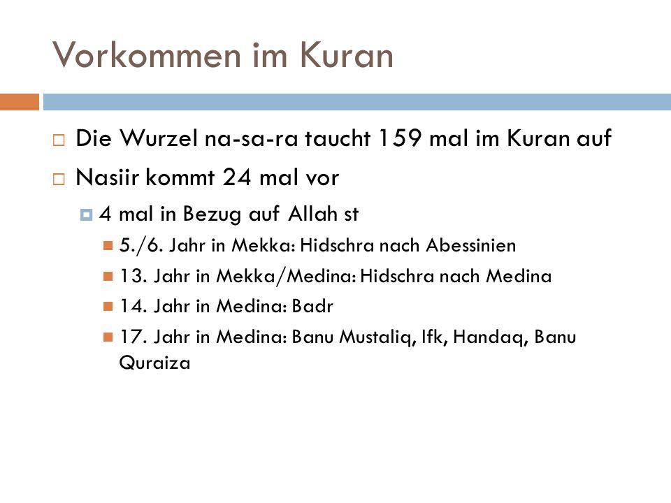 Vorkommen im Kuran  Die Wurzel na-sa-ra taucht 159 mal im Kuran auf  Nasiir kommt 24 mal vor  4 mal in Bezug auf Allah st 5./6.