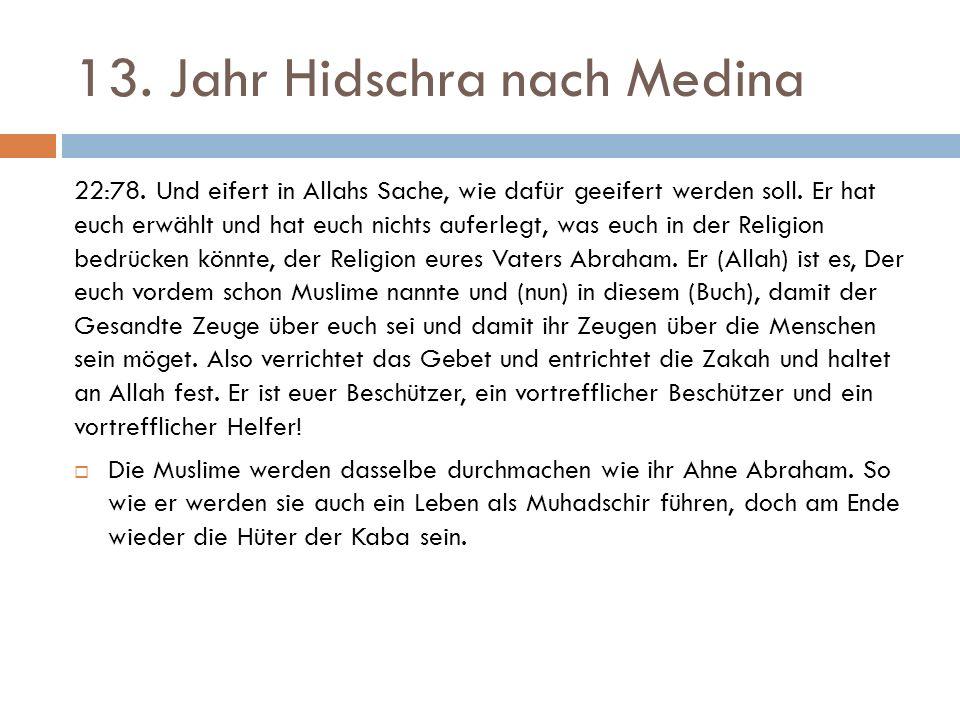 13. Jahr Hidschra nach Medina 22:78. Und eifert in Allahs Sache, wie dafür geeifert werden soll.