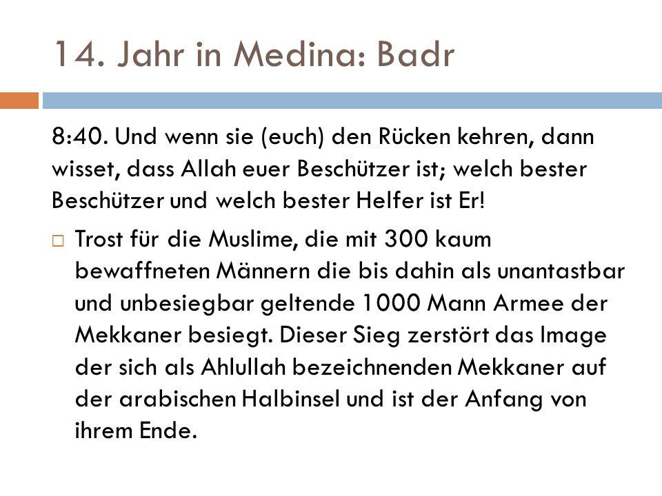 14. Jahr in Medina: Badr 8:40.