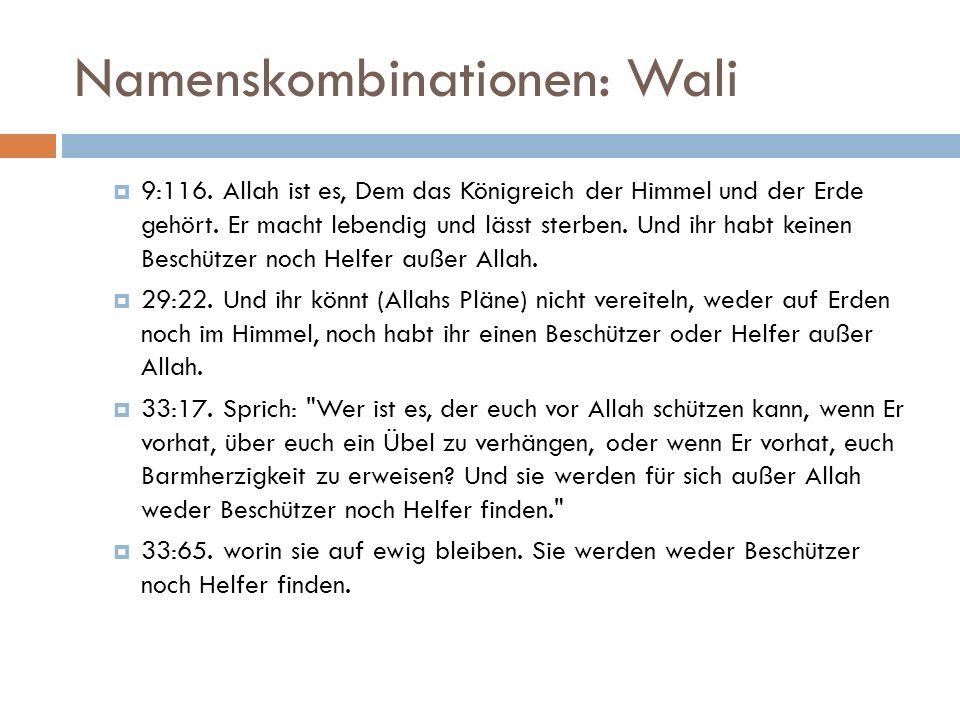 Namenskombinationen: Wali  9:116. Allah ist es, Dem das Königreich der Himmel und der Erde gehört.