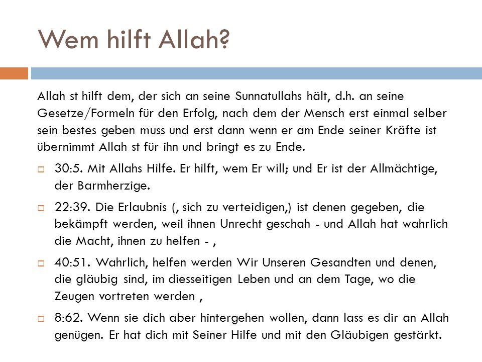 Wem hilft Allah. Allah st hilft dem, der sich an seine Sunnatullahs hält, d.h.