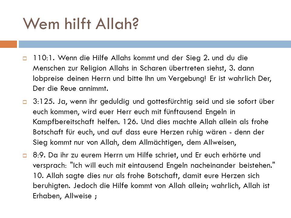 Wem hilft Allah.  110:1. Wenn die Hilfe Allahs kommt und der Sieg 2.