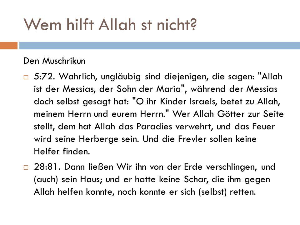 Wem hilft Allah st nicht. Den Muschrikun  5:72.
