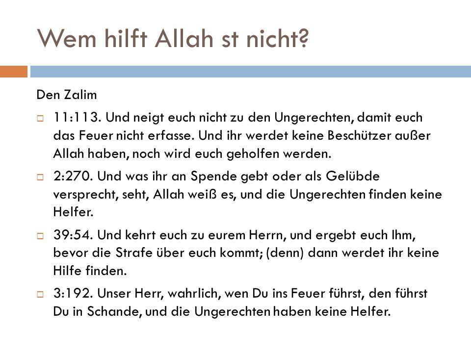 Wem hilft Allah st nicht. Den Zalim  11:113.
