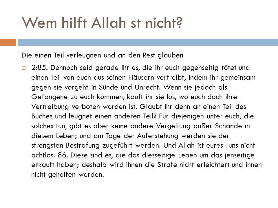 Wem hilft Allah st nicht. Die einen Teil verleugnen und an den Rest glauben  2:85.