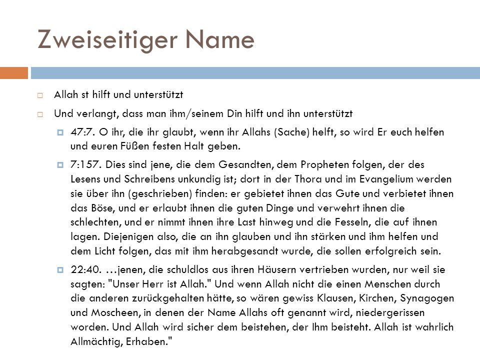 Zweiseitiger Name  Allah st hilft und unterstützt  Und verlangt, dass man ihm/seinem Din hilft und ihn unterstützt  47:7.