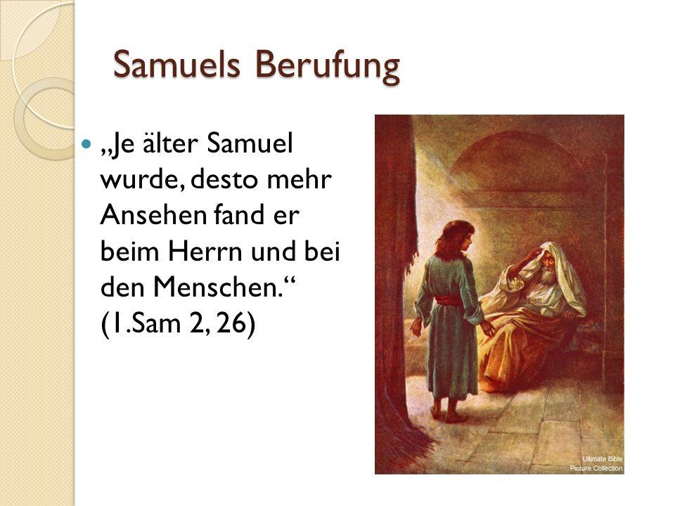 """""""Je älter Samuel wurde, desto mehr Ansehen fand er beim Herrn und bei den Menschen. (1.Sam 2, 26)"""