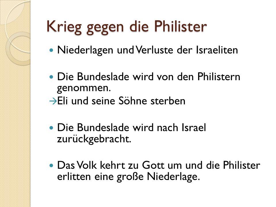 Krieg gegen die Philister Niederlagen und Verluste der Israeliten Die Bundeslade wird von den Philistern genommen.