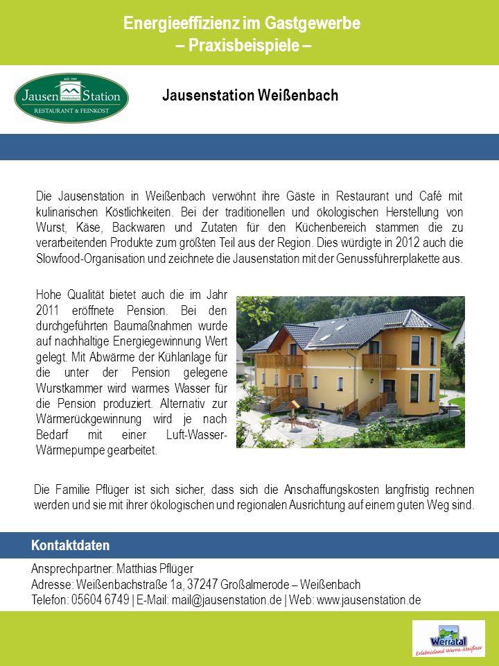 Jausenstation Weißenbach Energieeffizienz im Gastgewerbe – Praxisbeispiele – Kontaktdaten Ansprechpartner: Matthias Pflüger Adresse: Weißenbachstraße