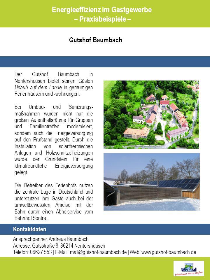 Gutshof Baumbach Energieeffizienz im Gastgewerbe – Praxisbeispiele – Kontaktdaten Ansprechpartner: Andreas Baumbach Adresse: Gutsstraße 8, 36214 Nente
