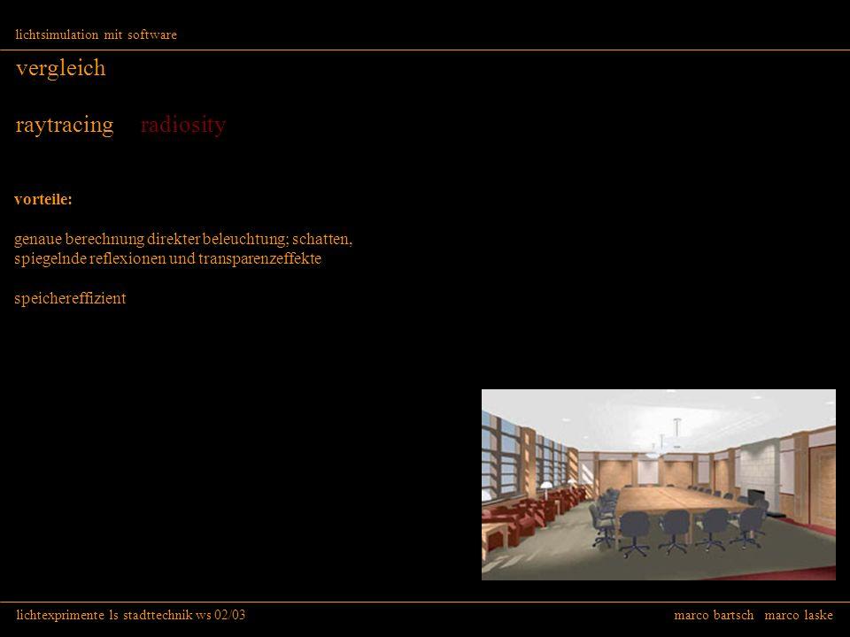 lichtexprimente ls stadttechnik ws 02/03 marco bartsch marco laske lichtsimulation mit software vergleich raytracing radiosity vorteile: genaue berech