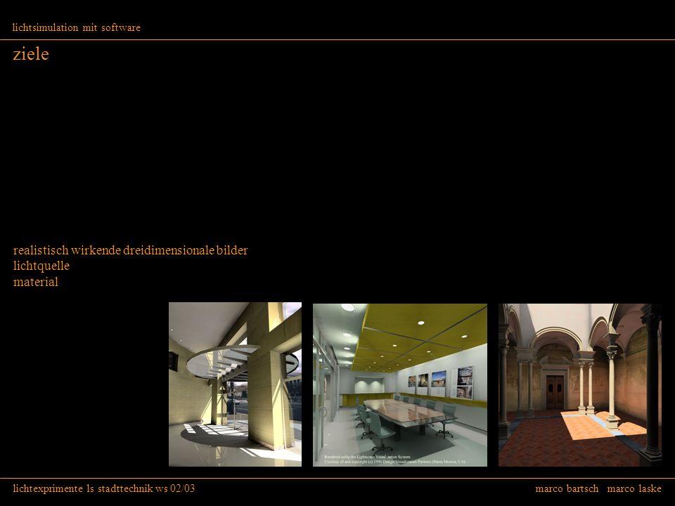 lichtexprimente ls stadttechnik ws 02/03 marco bartsch marco laske lichtsimulation mit software ziele realistisch wirkende dreidimensionale bilder lic