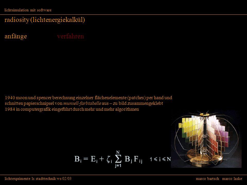 lichtexprimente ls stadttechnik ws 02/03 marco bartsch marco laske lichtsimulation mit software radiosity (lichtenergiekalkül) anfänge verfahren 1940