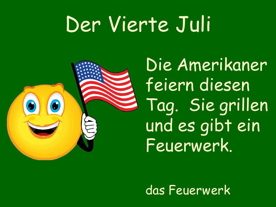Der Vierte Juli Die Amerikaner feiern diesen Tag. Sie grillen und es gibt ein Feuerwerk.