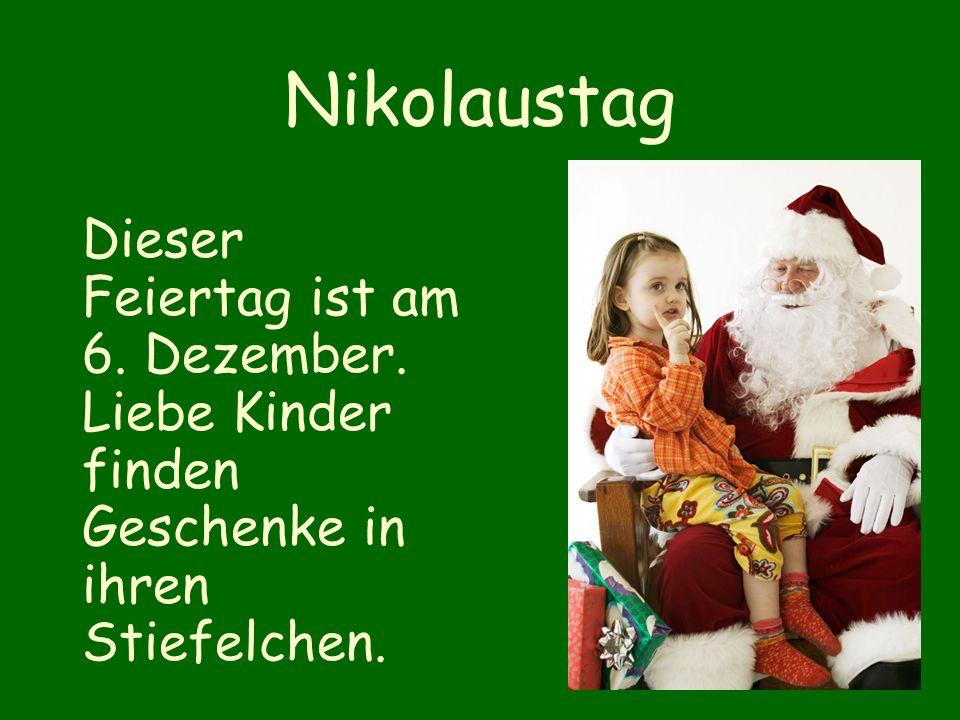 Nikolaustag Dieser Feiertag ist am 6. Dezember. Liebe Kinder finden Geschenke in ihren Stiefelchen.