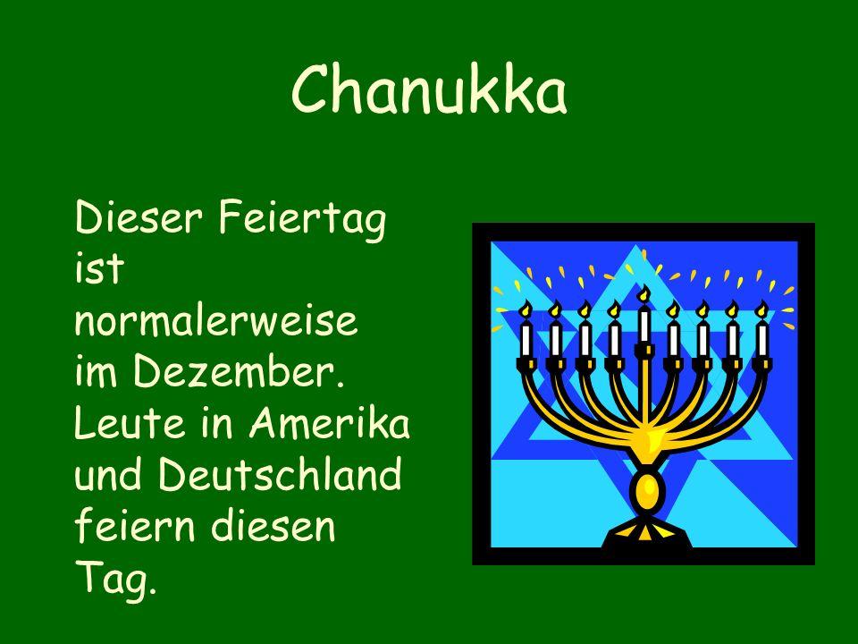 Chanukka Dieser Feiertag ist normalerweise im Dezember.