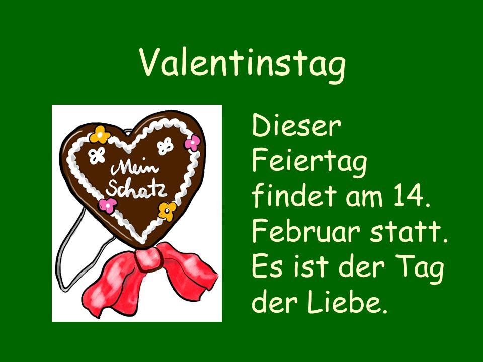Valentinstag Dieser Feiertag findet am 14. Februar statt. Es ist der Tag der Liebe.