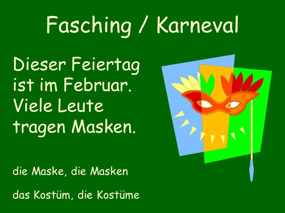 Fasching / Karneval Dieser Feiertag ist im Februar.