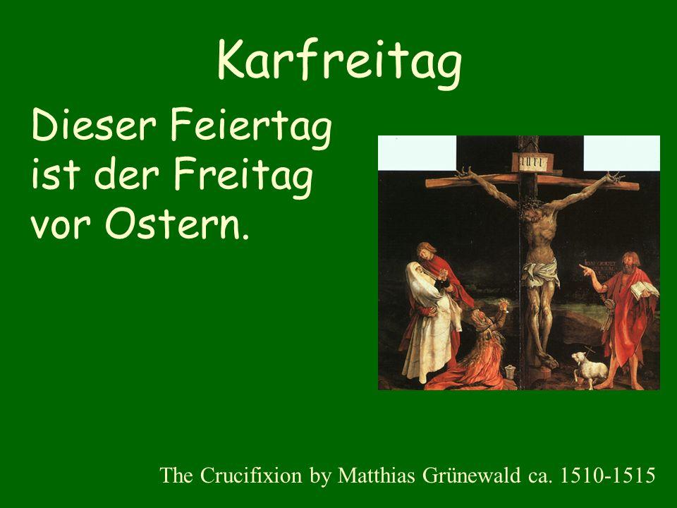 Karfreitag Dieser Feiertag ist der Freitag vor Ostern.