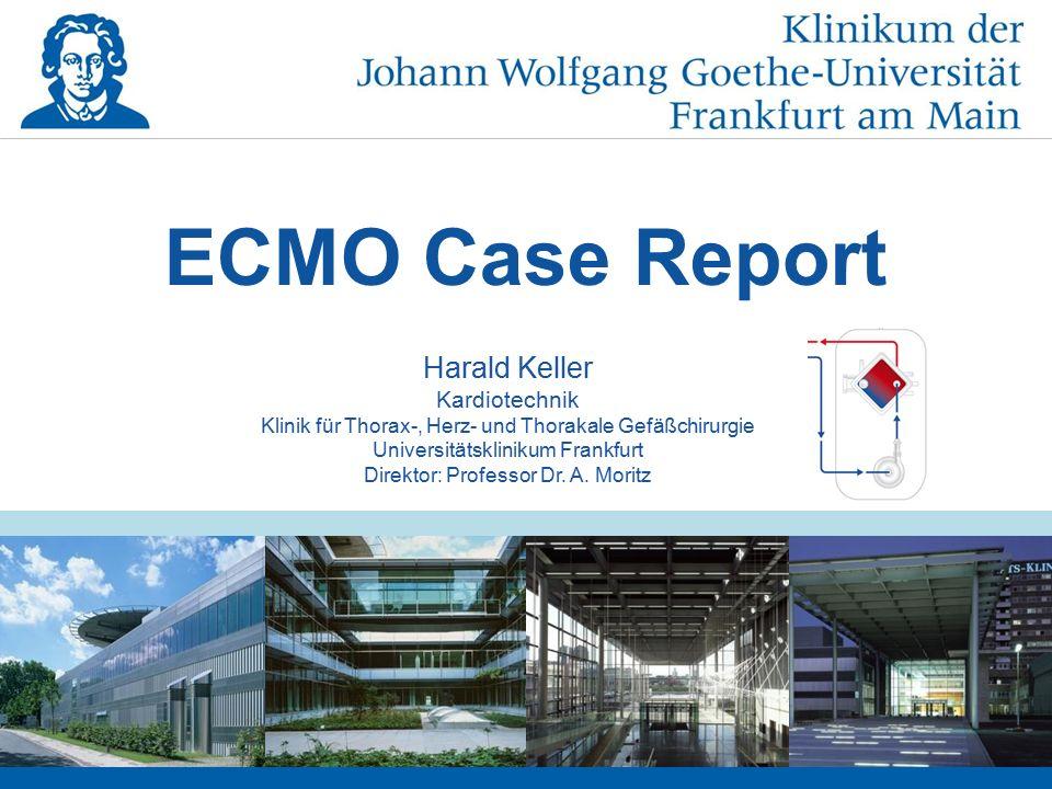 ECMO Case Report Harald Keller Kardiotechnik Klinik für Thorax-, Herz- und Thorakale Gefäßchirurgie Universitätsklinikum Frankfurt Direktor: Professor Dr.