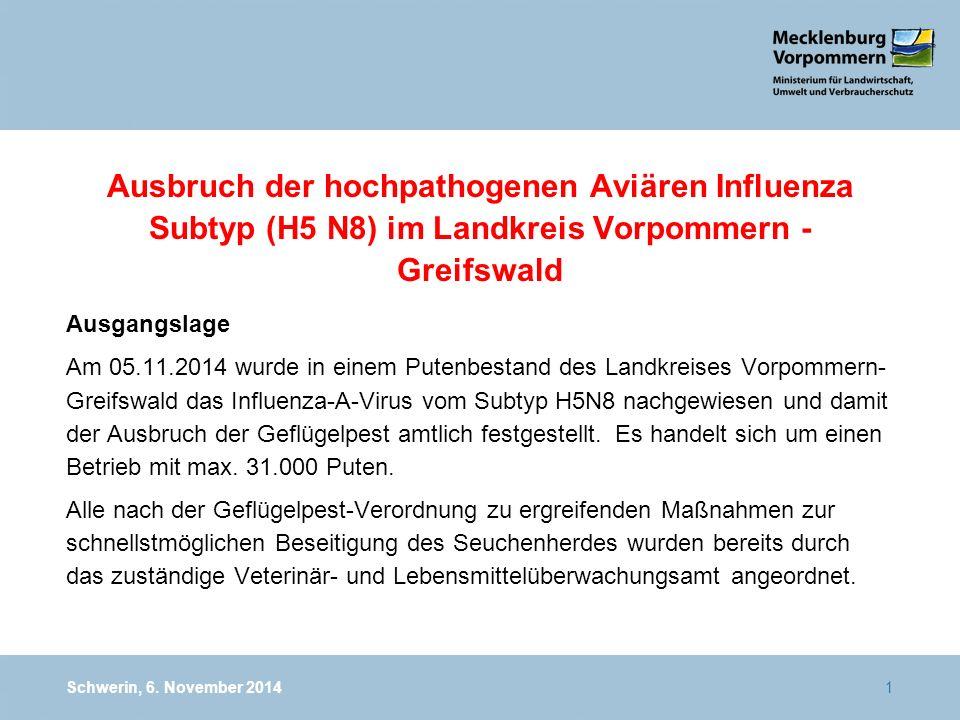 Schwerin, 6. November 20141 Ausbruch der hochpathogenen Aviären Influenza Subtyp (H5 N8) im Landkreis Vorpommern - Greifswald Ausgangslage Am 05.11.20