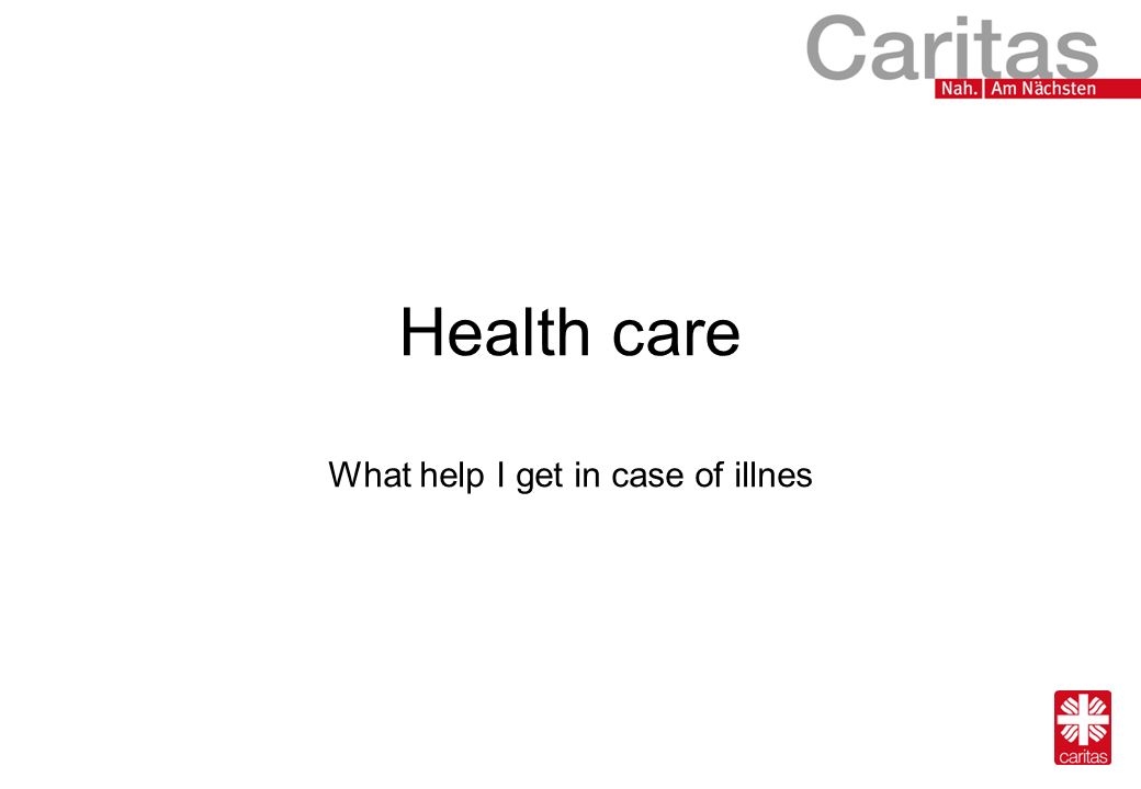 Health care What help I get in case of illnes