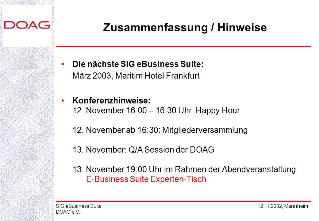 12.11.2002, MannheimSIG eBusiness Suite DOAG e.V. Die nächste SIG eBusiness Suite: März 2003, Maritim Hotel Frankfurt Konferenzhinweise: 12. November
