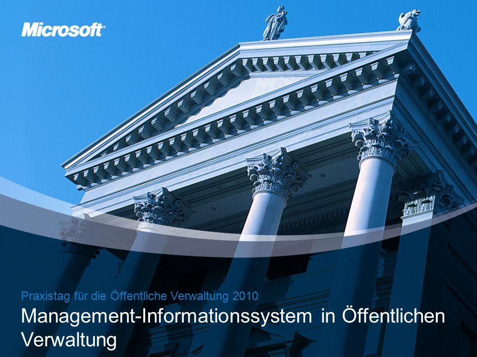 Microsoft Praxistag für die Öffentliche Verwaltung 2010 Praxistag für die Öffentliche Verwaltung 2010 Management-Informationssystem in Öffentlichen Verwaltung