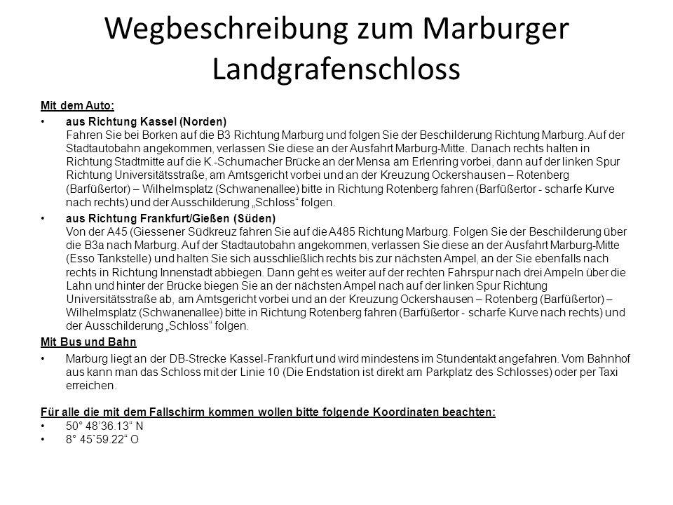 Wegbeschreibung zum Marburger Landgrafenschloss Mit dem Auto: aus Richtung Kassel (Norden) Fahren Sie bei Borken auf die B3 Richtung Marburg und folgen Sie der Beschilderung Richtung Marburg.