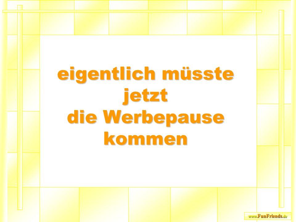 www. FunFriends.de eigentlich müsste jetzt die Werbepause kommen